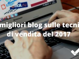 I 10 migliori blog sulle tecniche di vendita del 2017