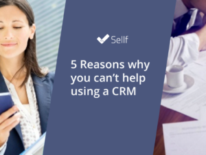 5 Reasons why you can't help using a CRM