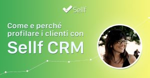 Come e perché profilare i clienti con Sellf CRM